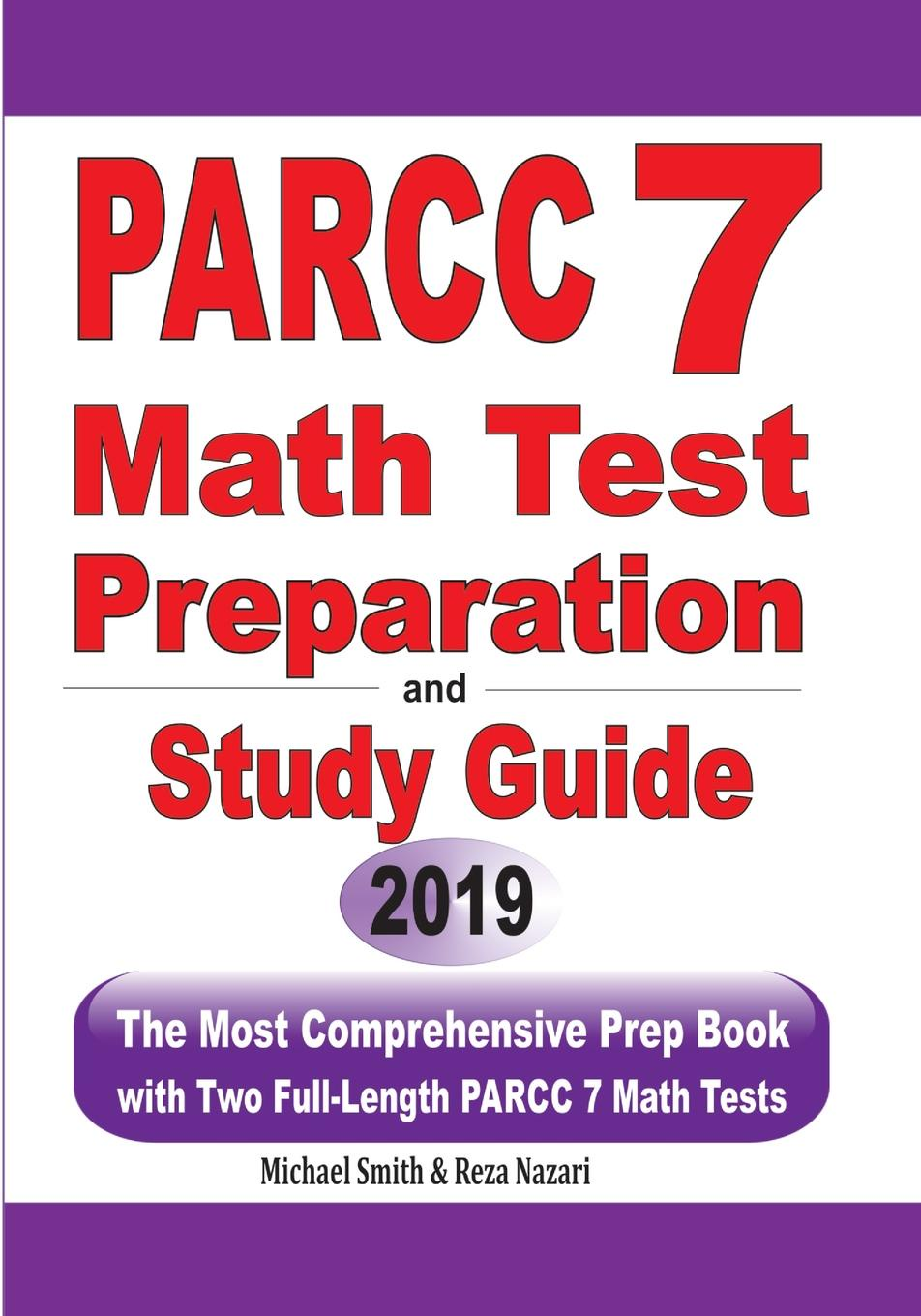 Michael Smith, Reza Nazari PARCC 7 Math Test Preparation and Study Guide. The Most Comprehensive Prep Book with Two Full-Length PARCC Math Tests