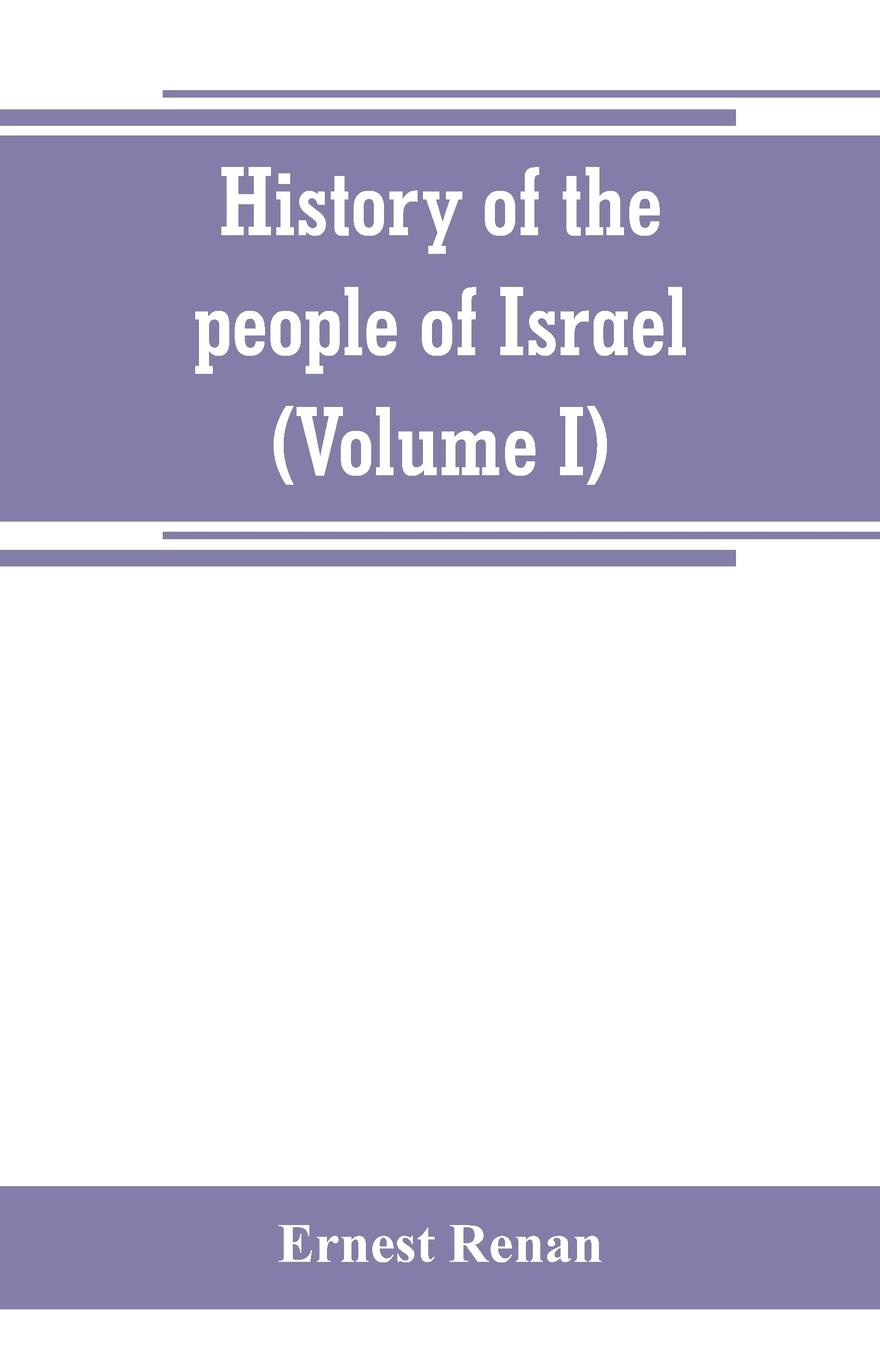 Эрнест Ренан History of the people of Israel (Volume I) Till the End of king David hegel the end of history and the future