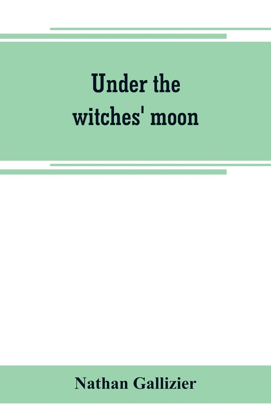 Nathan Gallizier Under the witches' moon; A romantic tale of mediaeval Rome characterization of protea witches broom phytoplasma