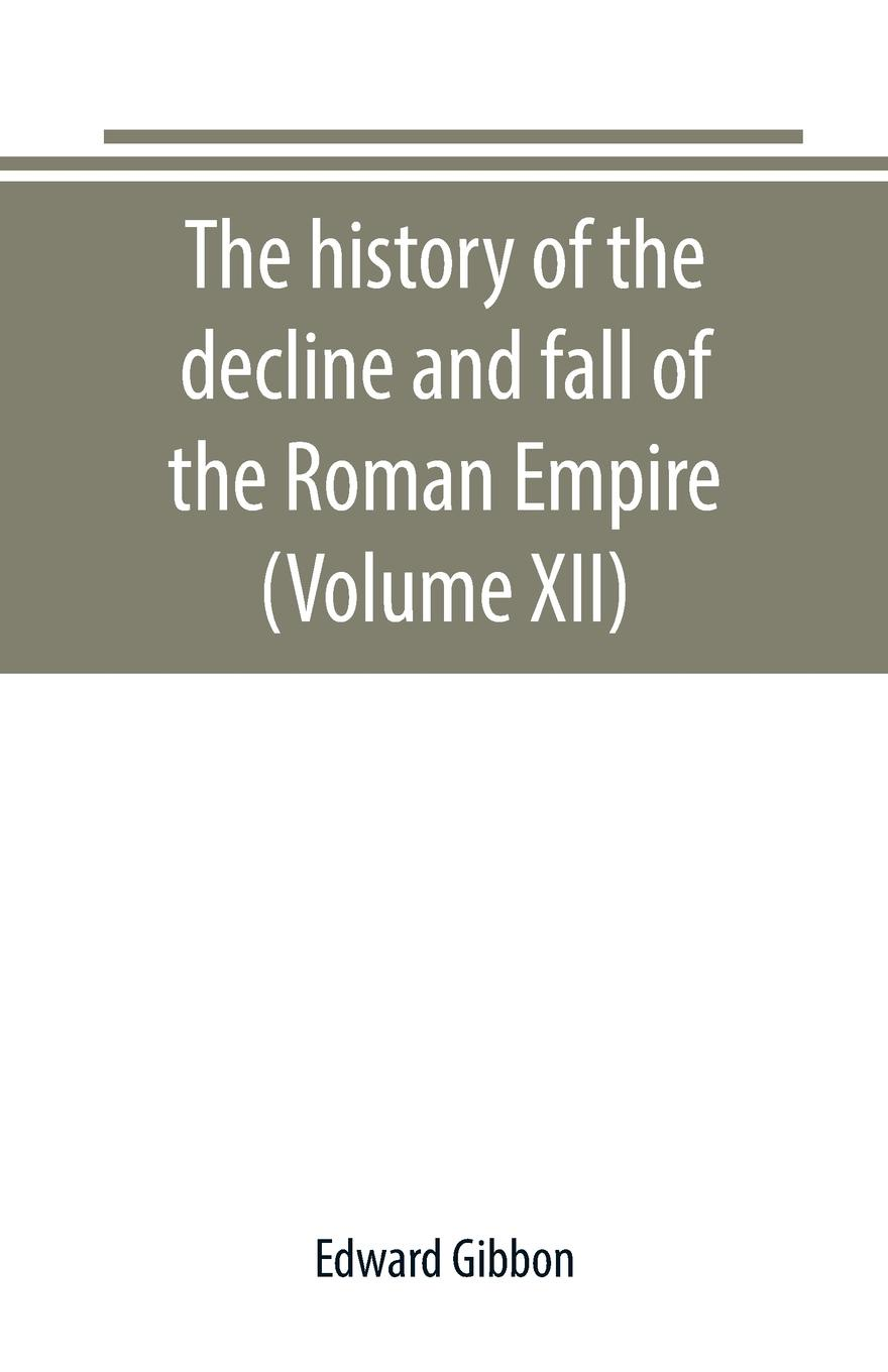 Edward Gibbon The history of the decline and fall of the Roman Empire (Volume XII) hegel the end of history and the future