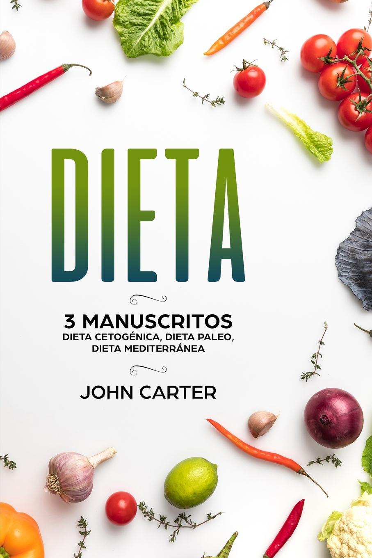 John Carter Dieta. 3 Manuscritos - Dieta Cetogenica, Dieta Paleo, Dieta Mediterranea (Libro en Espanol/Diet Book Spanish Version) dieta для беременных