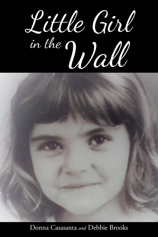 Donna Casasanta, Debbie Brooks Little Girl in the Wall donna alward her rancher rescuer