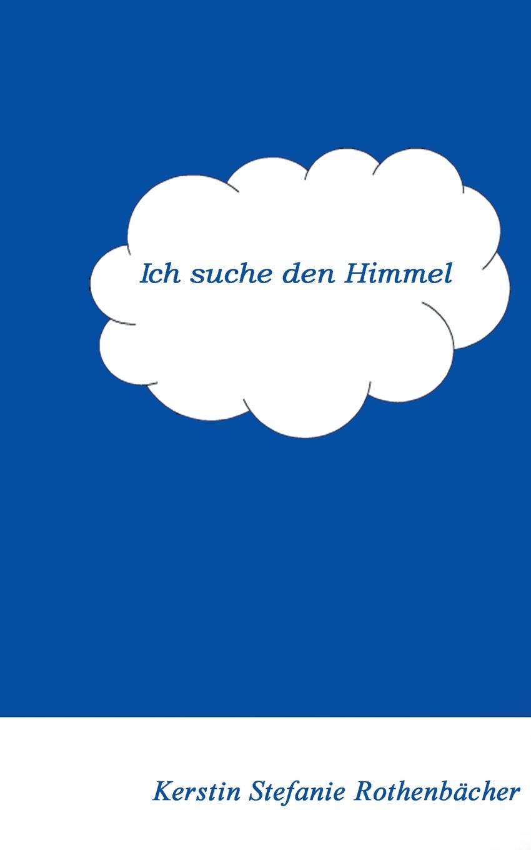 Kerstin Stefanie Rothenbächer Ich suche den Himmel