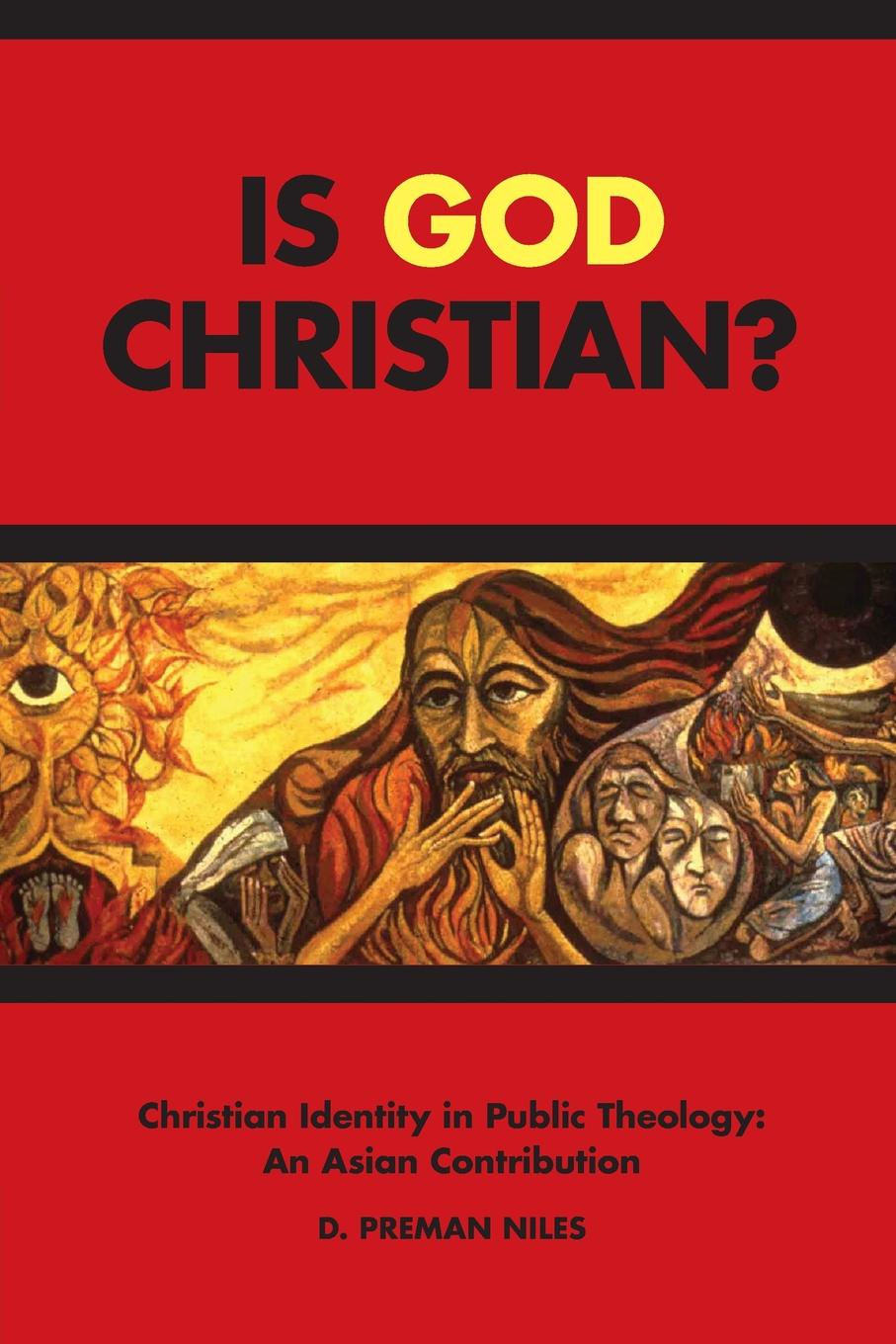 D Perman Niles Is God Christian?. Christian Identity in Public Theology: An Asian Contribution d niles the kinslaer wars