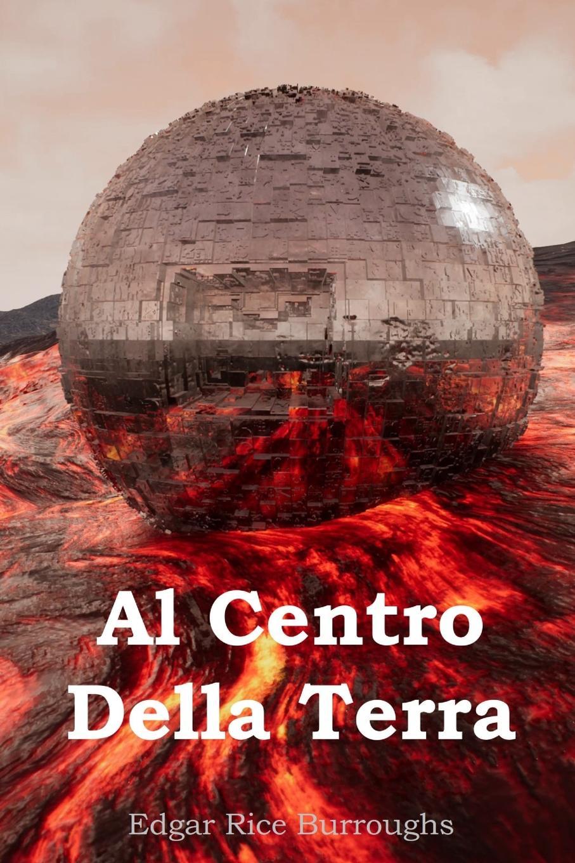 Edgar Rice Burroughs Al Centro Della Terra. At the Earth's Core, Italian edition antonio cavagna sangiuliani di gualdana l amico cattolico vol 11 classic reprint