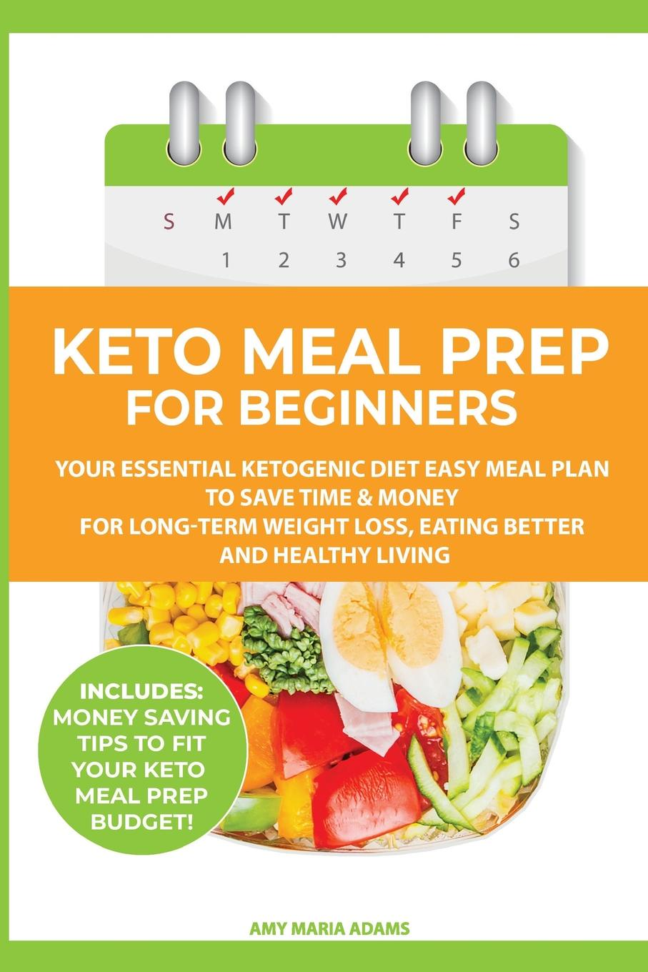 Keto Meal Prep for Beginners. Your Essential Ketogenic Diet Easy Meal Plan to Save Time & Money for Long-Term Weight Loss, Eating Better and Healthy Living (PLUS: Easy Meal Prep Ideas on a Budget)