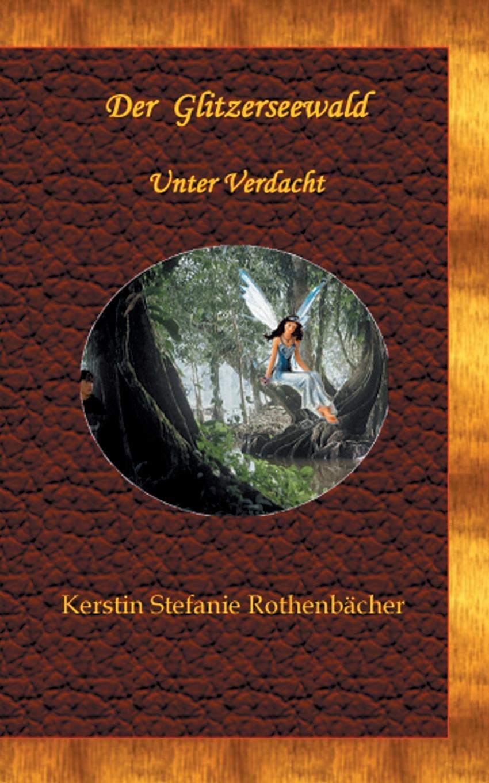 Kerstin Stefanie Rothenbächer Der Glitzerseewald