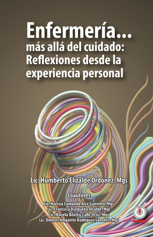 Humberto Elizalde Ordoñez Enfermeria... mas alla del cuidado. Reflexiones desde la experiencia personal desde el amanecer