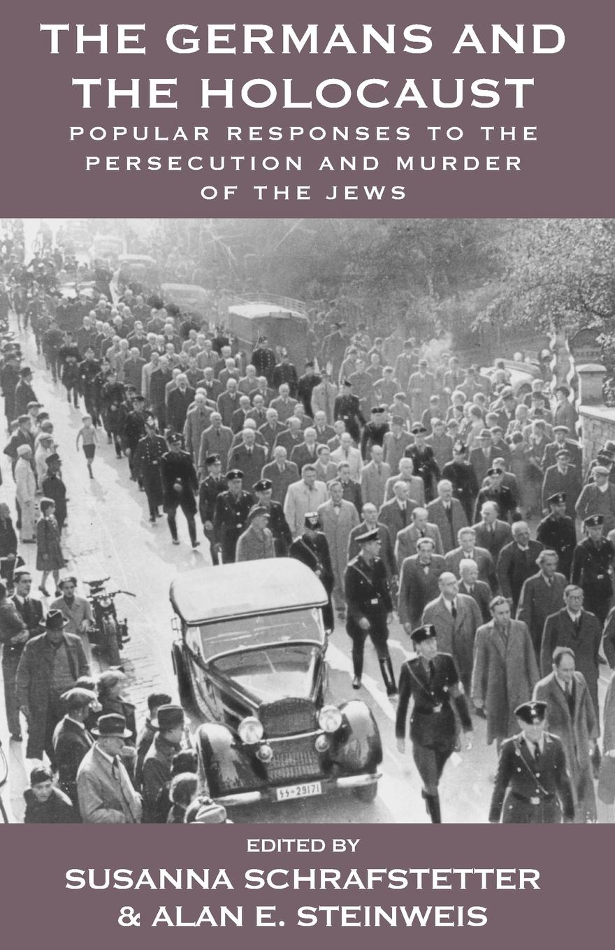 The Germans and the Holocaust. Popular Responses to the Persecution and Murder of the Jews networks of nazi persecution bureaucracy business and the organization of the holocaust