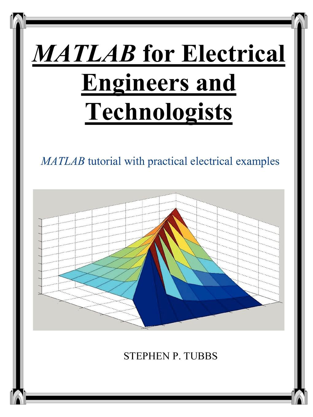 Stephen Philip Tubbs. MATLAB for Electrical Engineers and Technologists