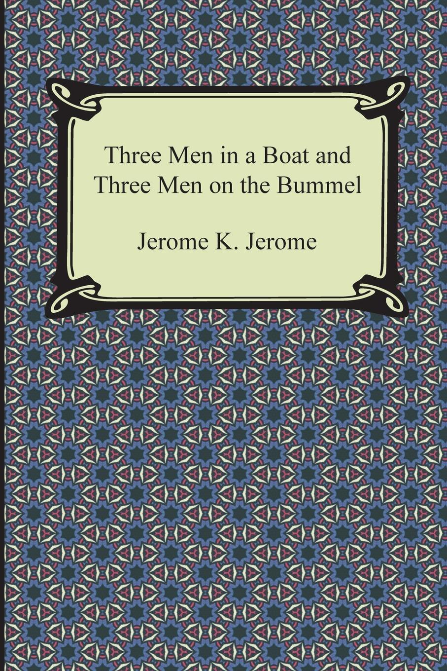 Jerome Klapka Jerome Three Men in a Boat and Three Men on the Bummel jerome k jerome three men on the bummel
