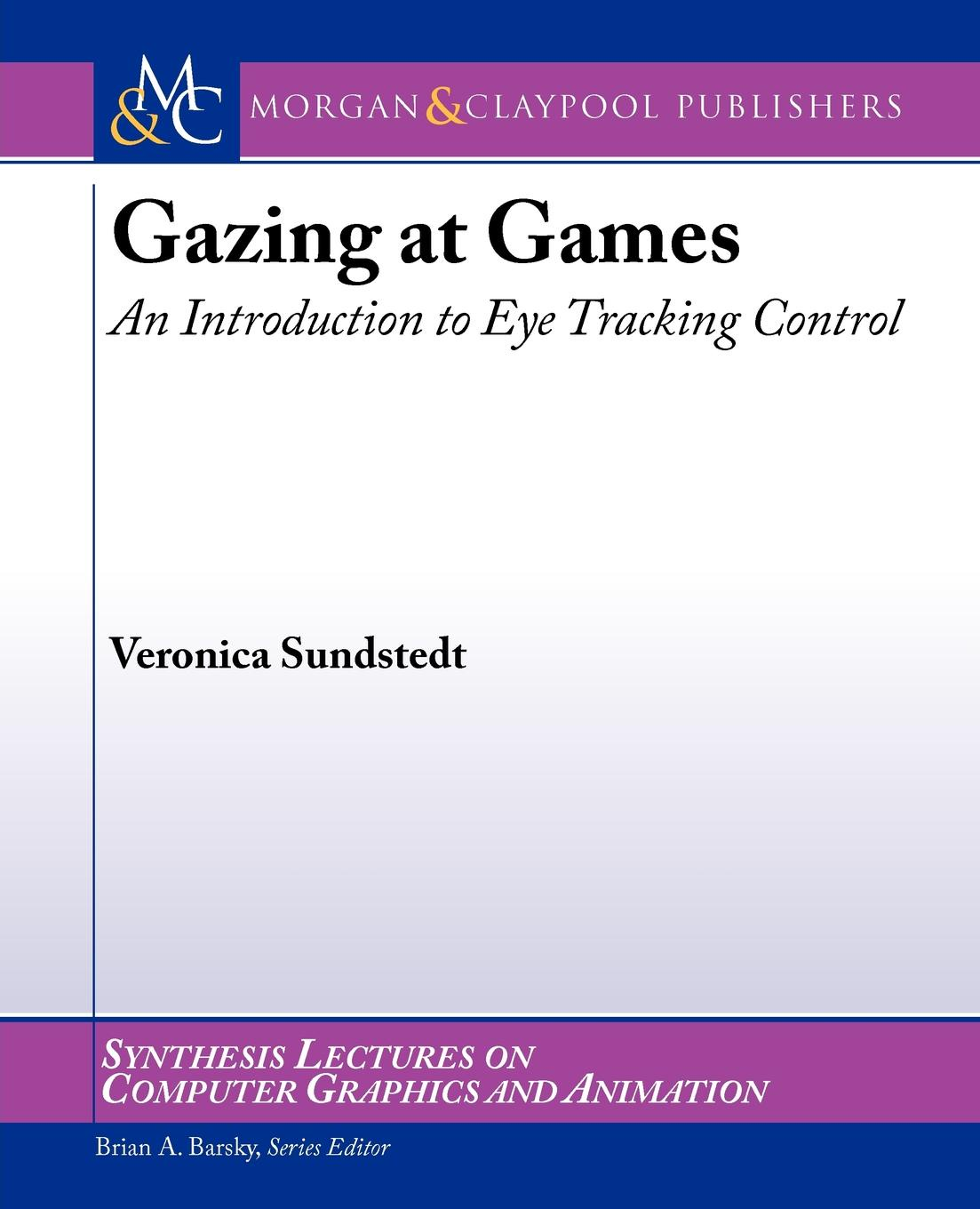 Veronica Sundstedt. Gazing at Games. An Introduction to Eye Tracking Control