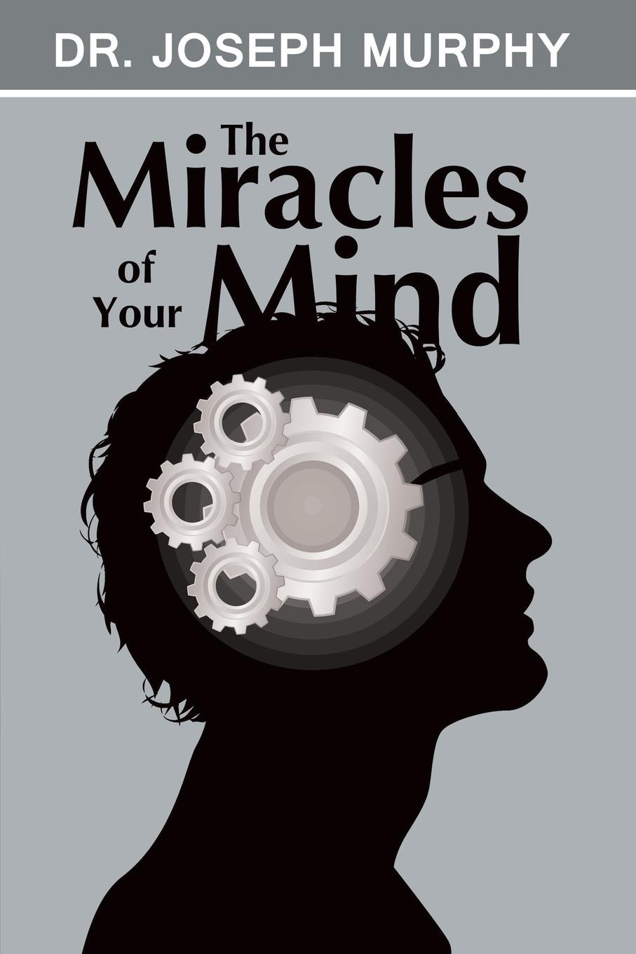 Joseph Murphy The Miracles of Your Mind joseph dr murphy how to attract money