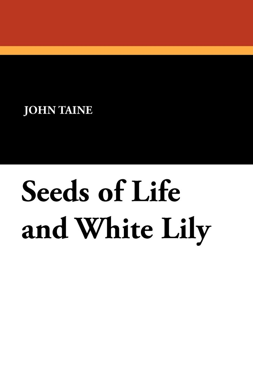 John Taine Seeds of Life and White Lily a thackray thackray john dalton critical assessments of h is life