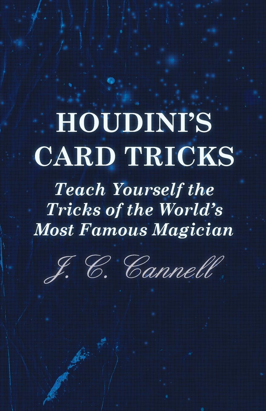 J. C. Cannell Houdini's Card Tricks - Teach Yourself the Tricks of the World's Most Famous Magician