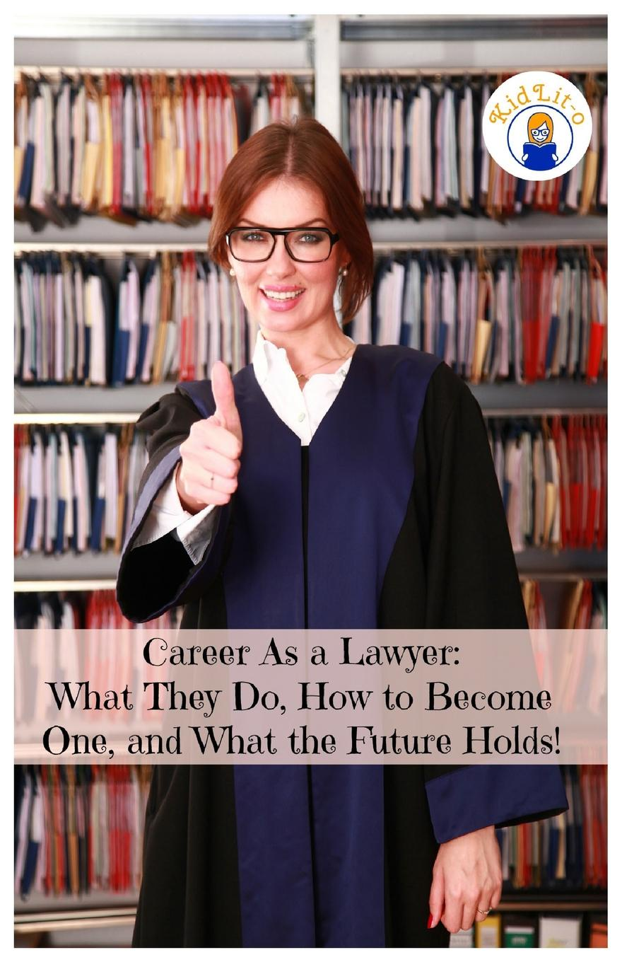 Rogers Brian, KidLit-O Career As a Lawyer. What They Do, How to Become One, and What the Future Holds! larry f wolf policing peace what america can do now to avoid future tragedies