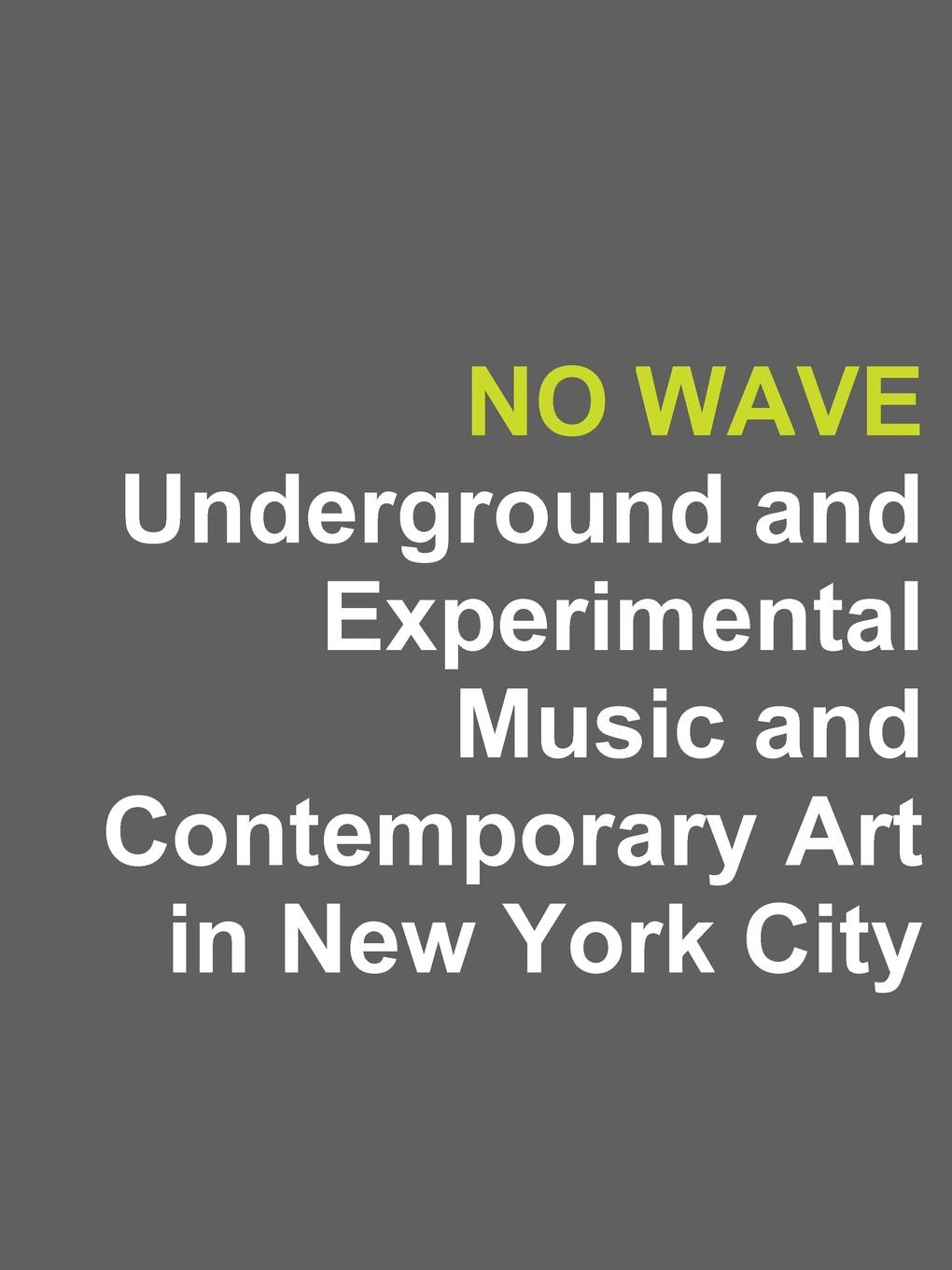 Rogers No Wave. Underground and Experimental Music and Contemporary Art in New York City irene fowlkes gender and the city politics of space in contemporary new york pop culture