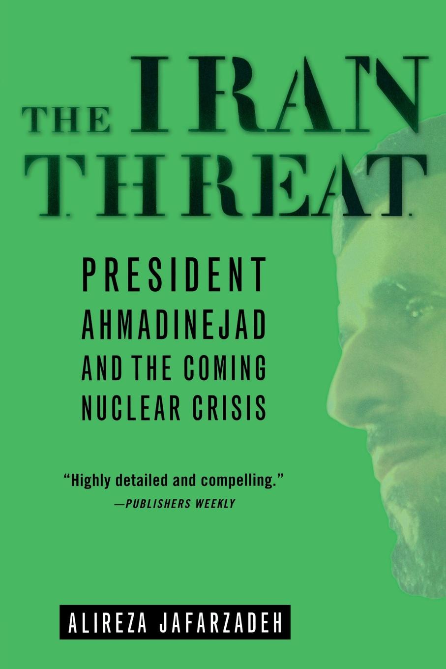 Alireza Jafarzadeh The Iran Threat. President Ahmadinejad and the Coming Nuclear Crisis недорго, оригинальная цена