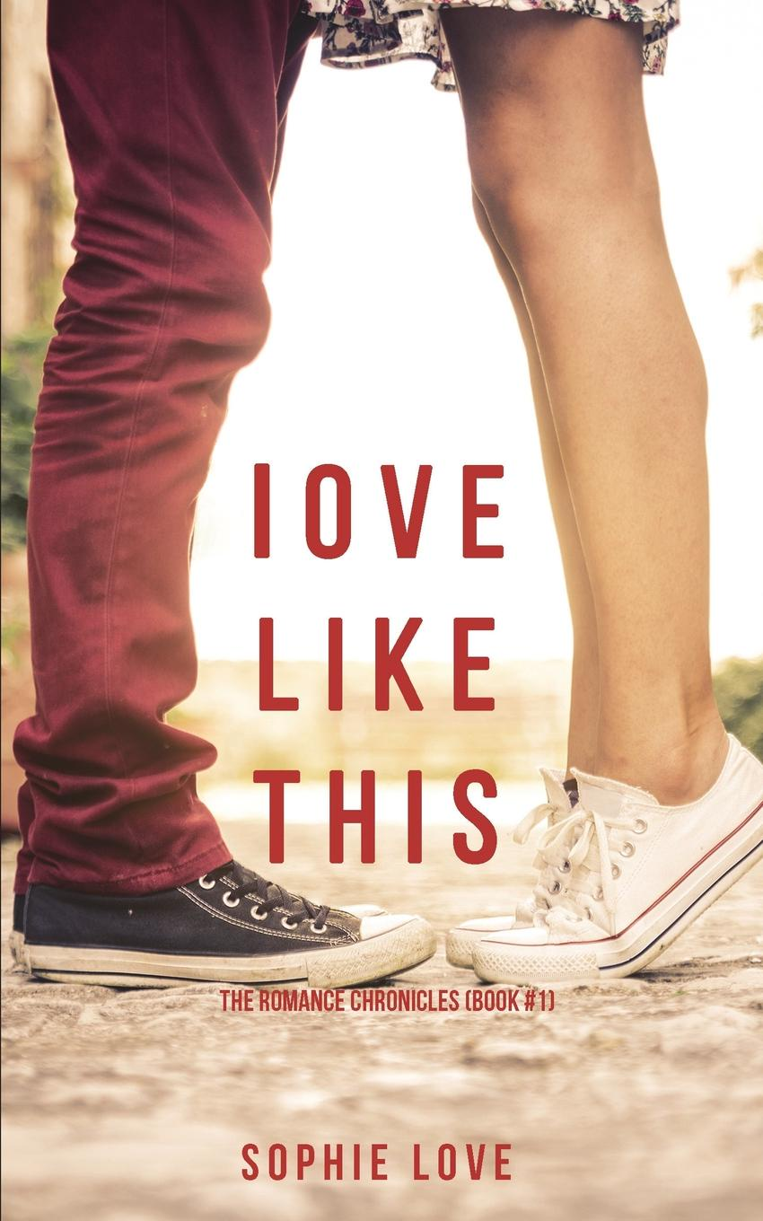 Sophie Love Love Like This (The Romance Chronicles-Book #1) sophie love love like this