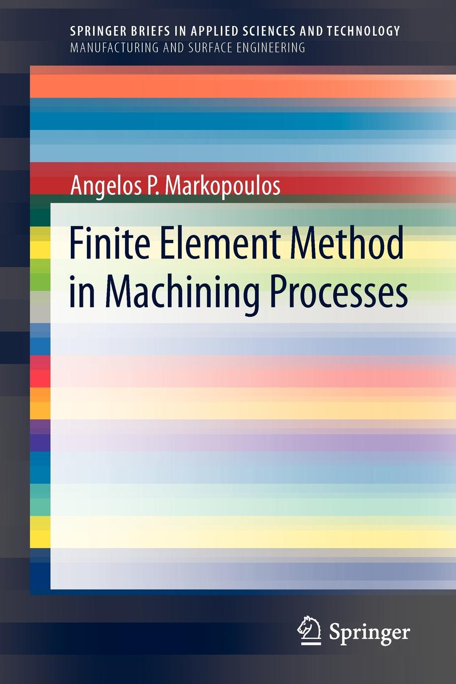 Angelos P Markopoulos Finite Element Method in Machining Processes