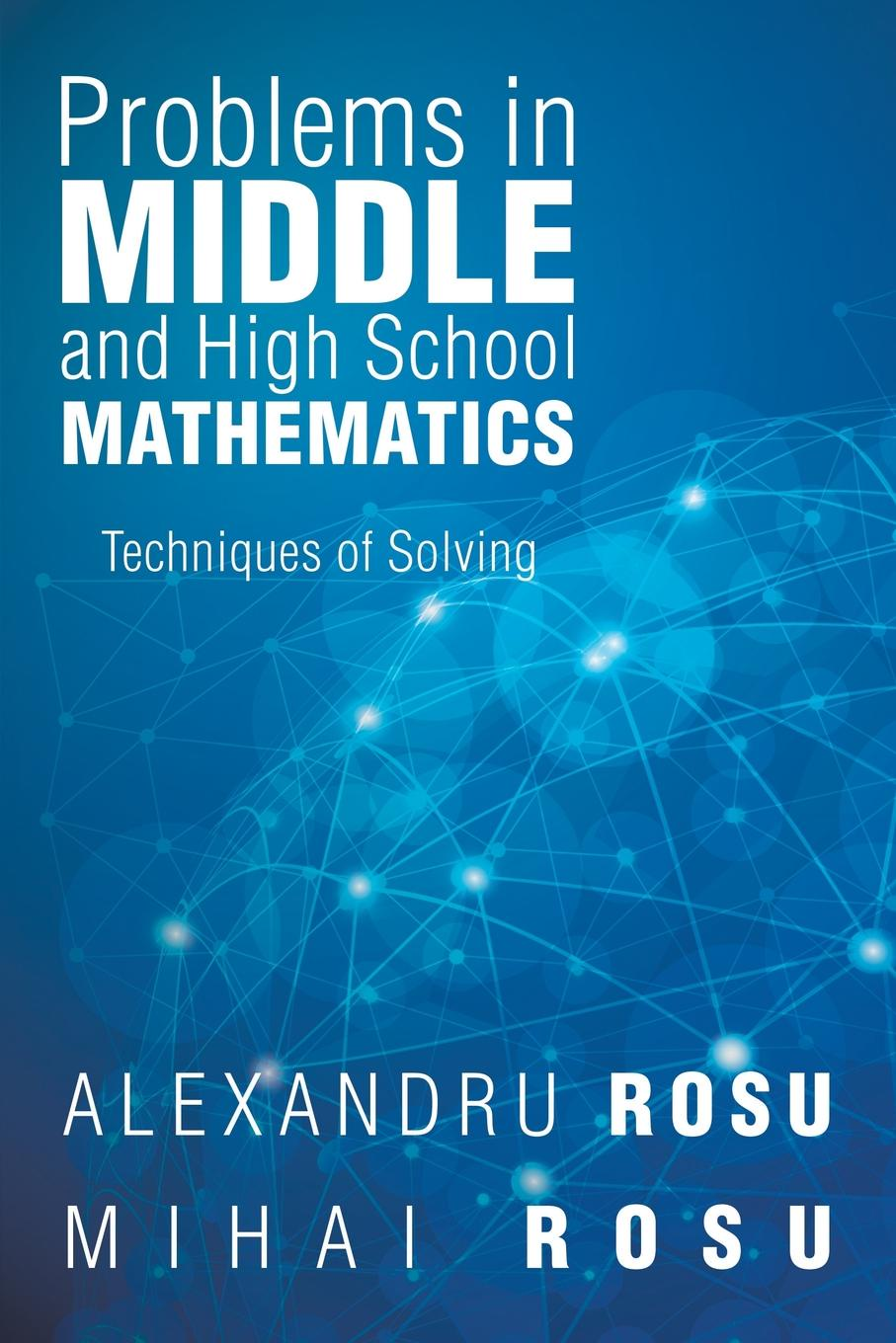 лучшая цена Mihai Rosu Alexandru Rosu Problems in Middle and High School Mathematics. Techniques of Solving