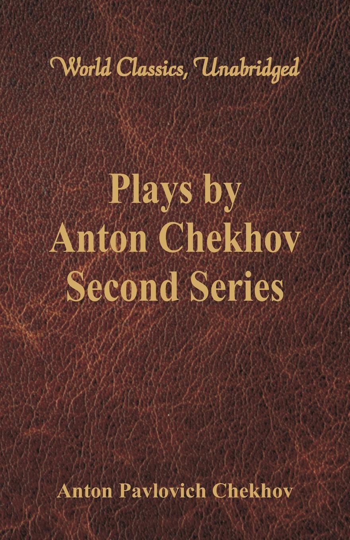 Фото - Anton Pavlovich Chekhov Plays by Anton Chekhov, Second Series (World Classics, Unabridged) shari anton by king s decree