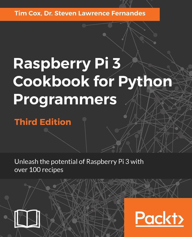 Dr. Steven Lawrence Raspberry Pi 3 Cookbook for Python Programmers - Third Edition радиаторы для raspberry pi 3 pi 2 3шт