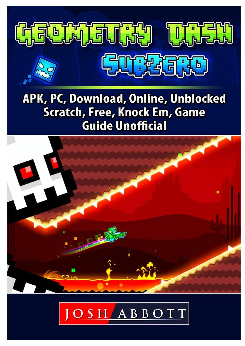 Josh Abbott. Geometry Dash Sub Zero, APK, PC, Download, Online, Unblocked, Scratch, Free, Knock Em, Game Guide Unofficial