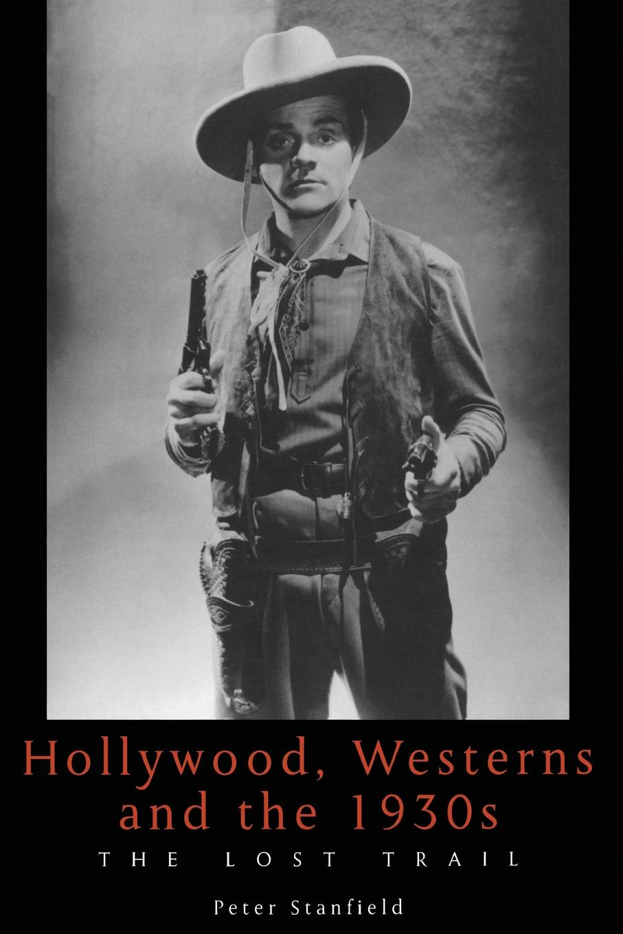 Peter Stanfield. Hollywood, Westerns And The 1930s