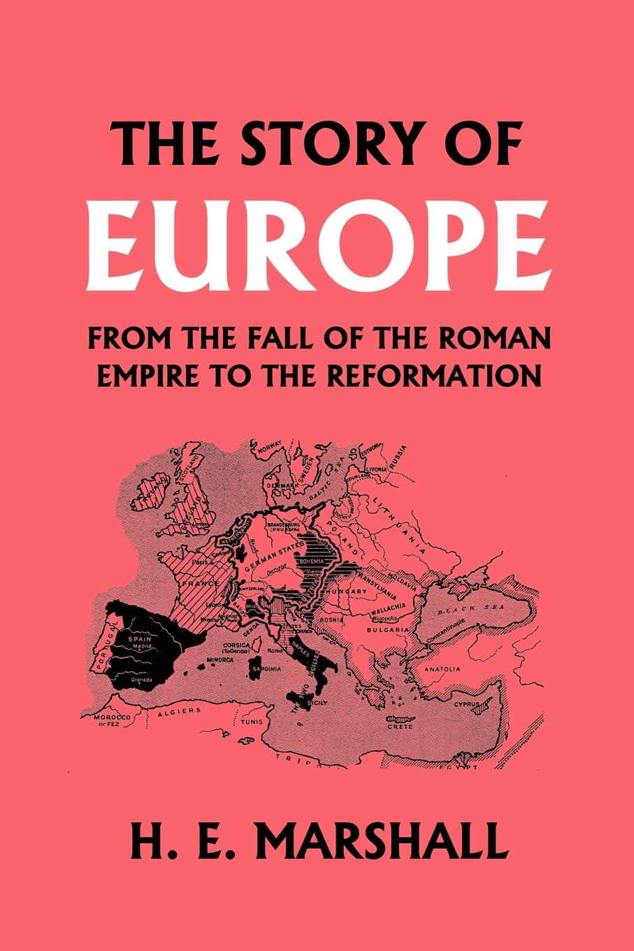 H. E. Marshall The Story of Europe from the Fall of the Roman Empire to the Reformation thomas pennington a journey into various parts of europe vol 2