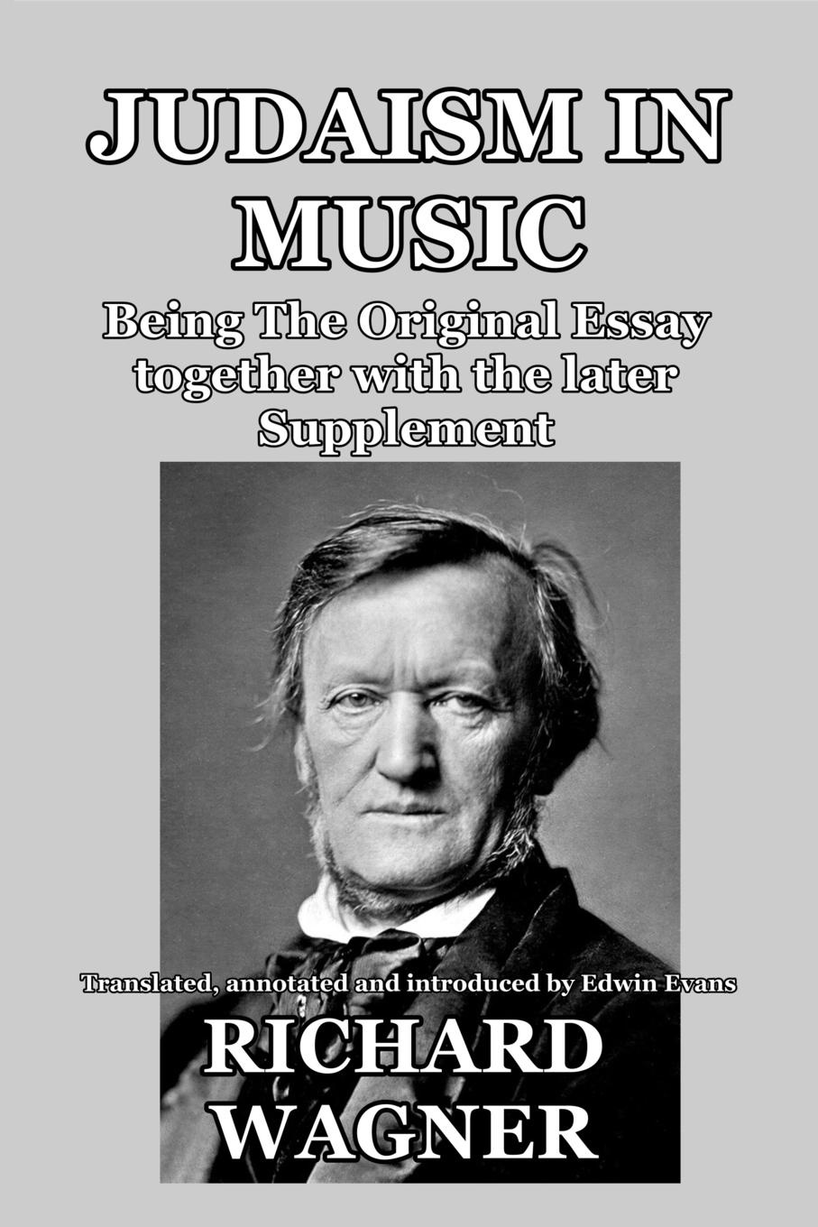 Richard Wagner, Edwin Evans Judaism in Music. Being The Original Essay together with the later Supplement heinrich wilsing richard wagner the mastersingers of nurnberg a guide to the music and the drama