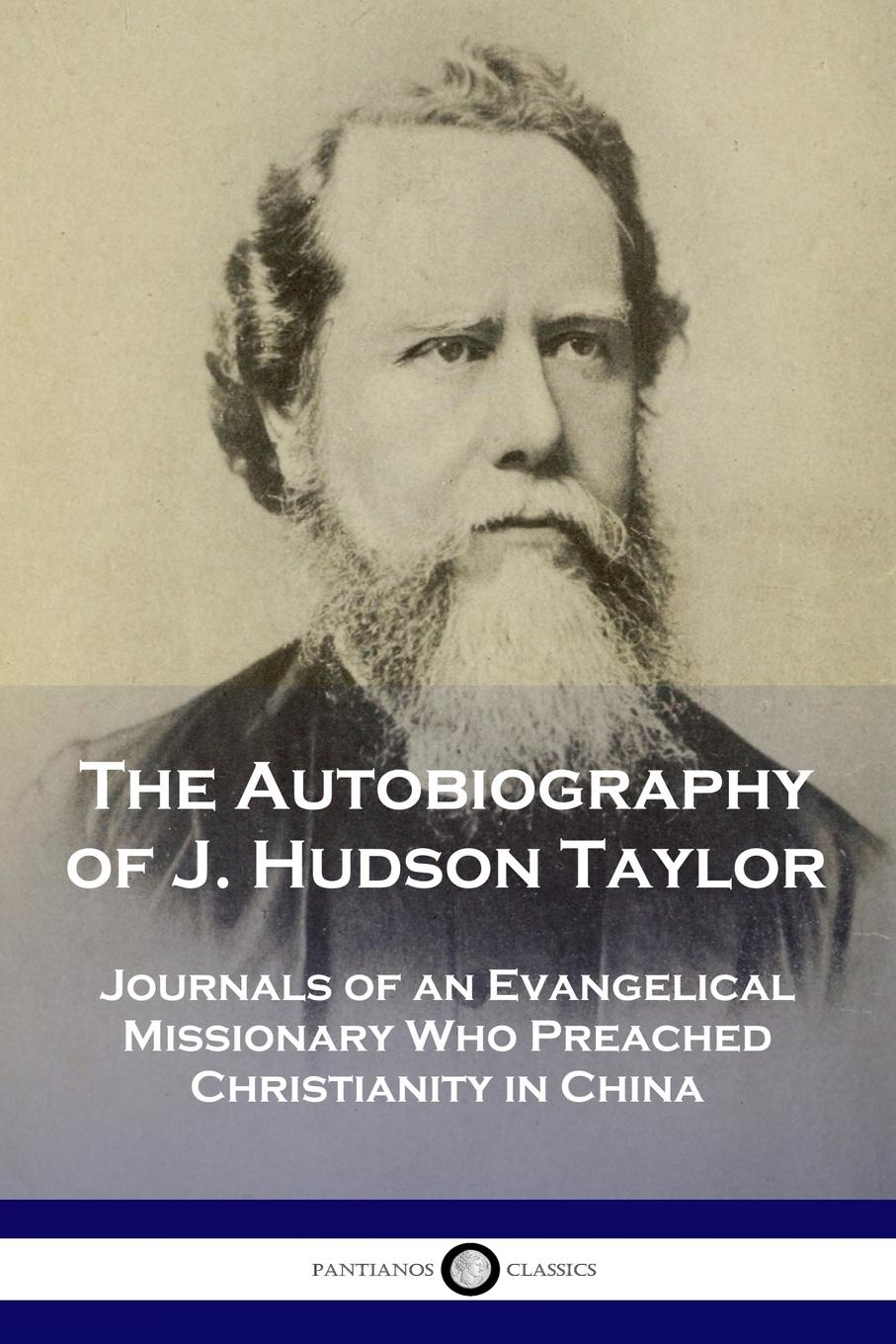 J. Hudson Taylor The Autobiography of J. Hudson Taylor. Journals of an Evangelical Missionary Who Preached Christianity in China трос буксировочный шнурком канатный с крюками 5 т длина 5 м