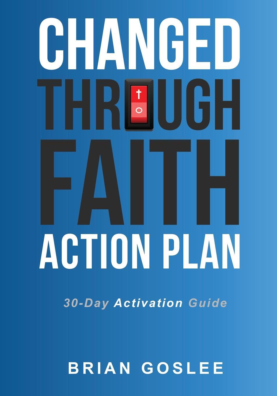 Brian Goslee Changed Through Faith Action Plan. 30-Day Activation Guide brian goslee changed through faith action plan 30 day activation guide