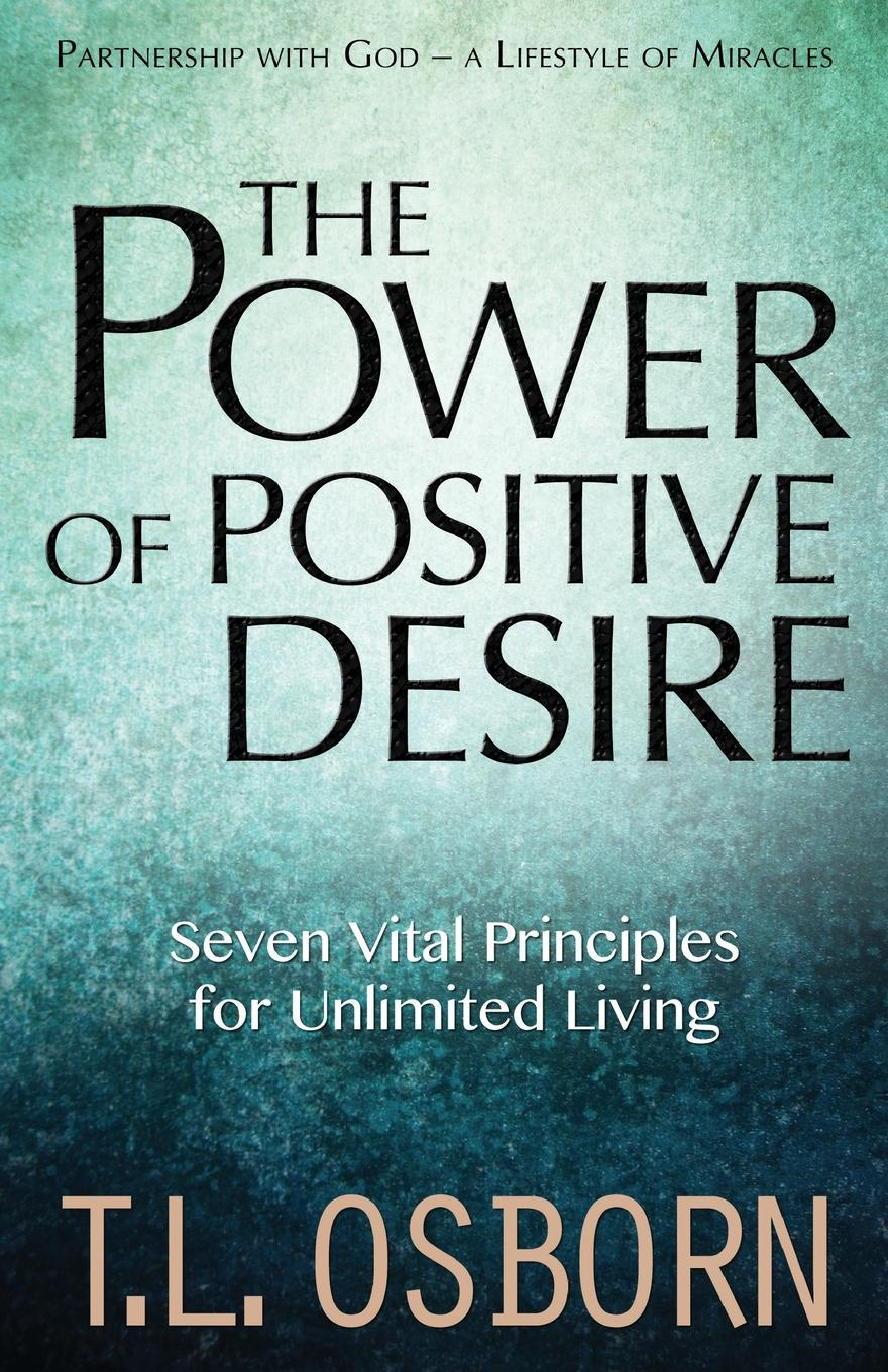 T.L. Osborn The Power of Positive Desire. Seven Vital Principles for Unlimited Living cygnet brown living today the power of now