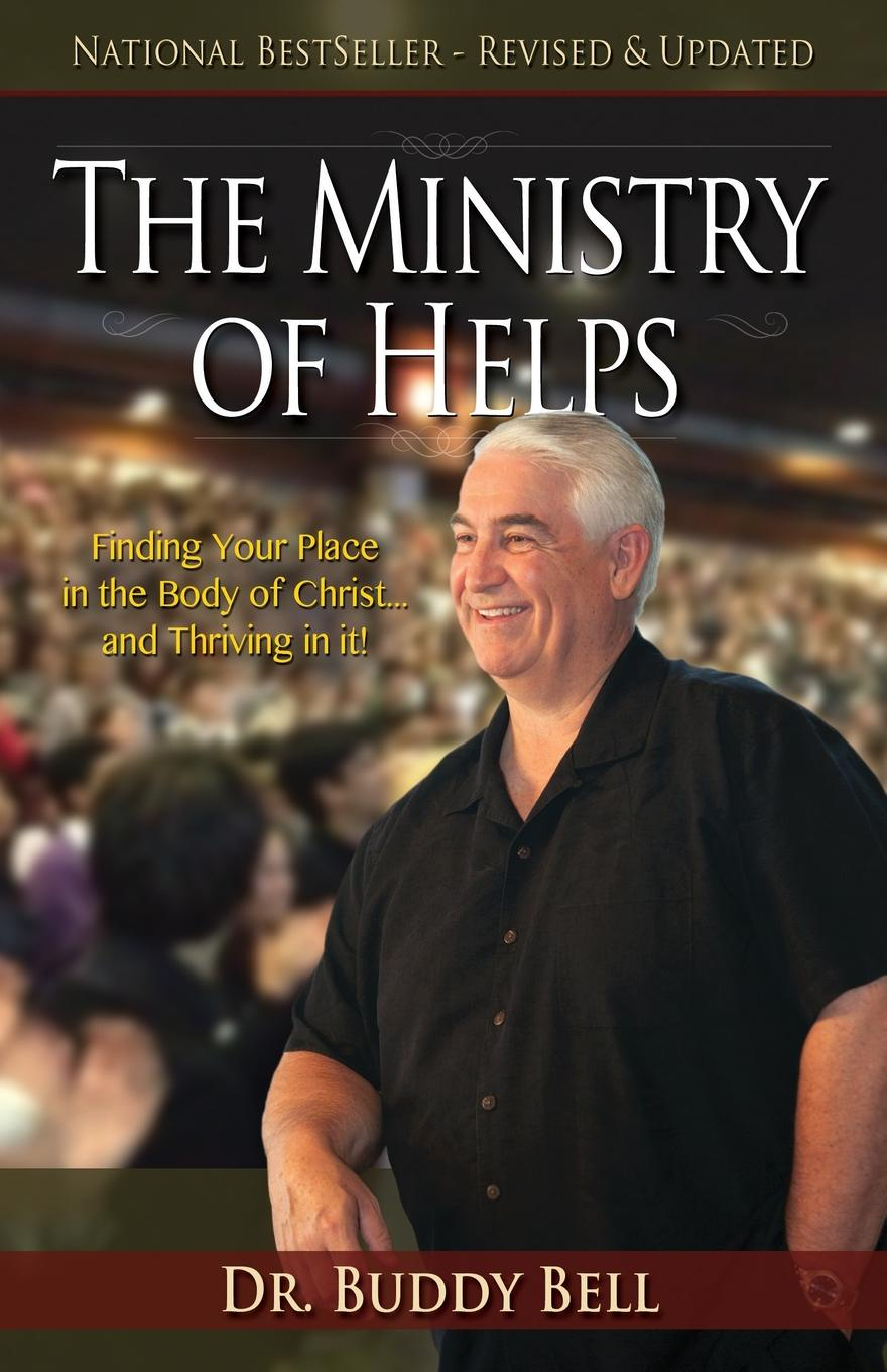 Dr. Buddy Bell The Ministry of Helps, Revised and Updated. Finding Your Place in the Body of Christ...and Thriving In It! dr debra stewart finding the good in the workplace bully
