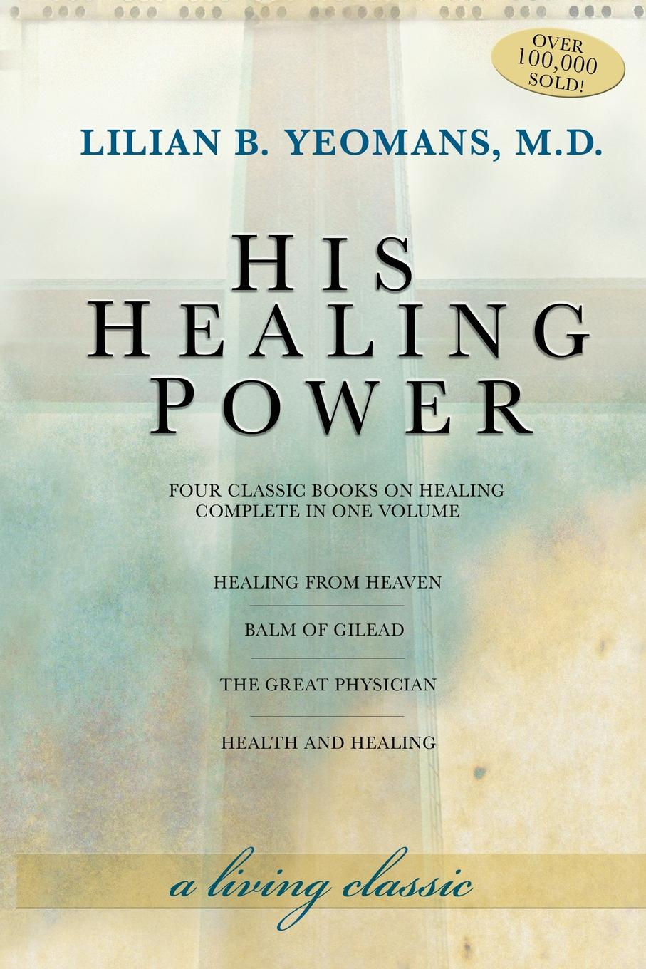 Lilian B. Yeomans His Healing Power. Four Classic Books on Healing, Complete in One Volume