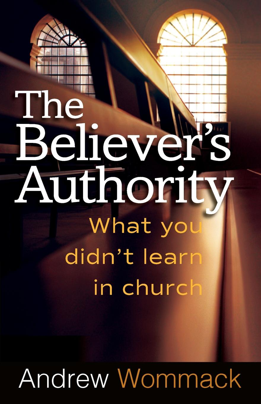 Andrew Wommack The Believer's Authority. What You Didn't Learn in Church william andrew leonard music in the western church