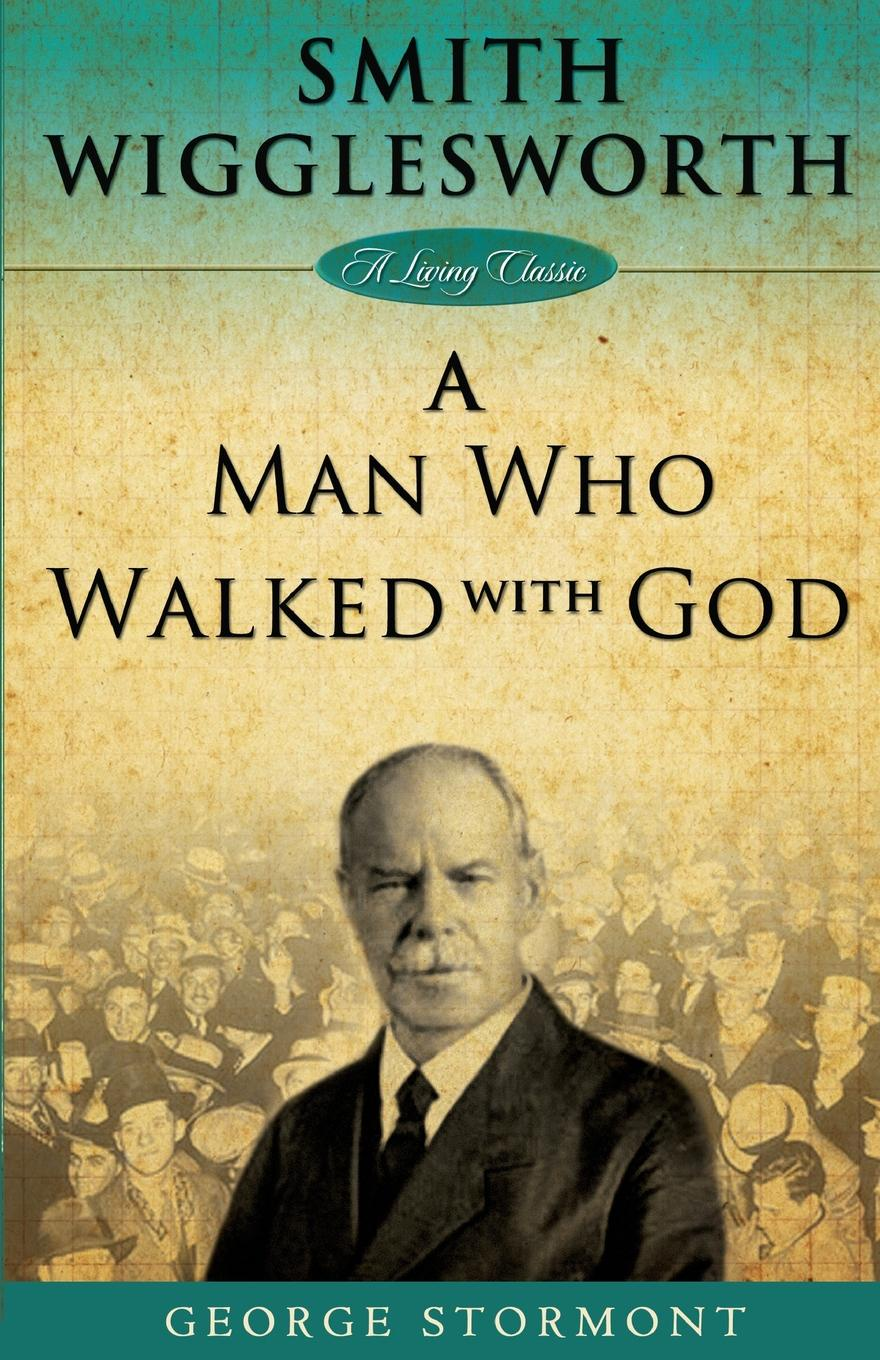 цены George Stormont Smith Wigglesworth. A Man Who Walked With God