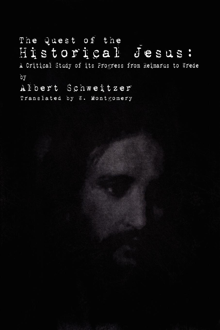 Фото - Albert Schweitzer The Quest of the Historical Jesus. A Critical Study of its Progress from Reimarus to Wrede albert schweitzer kultuur ja eetika