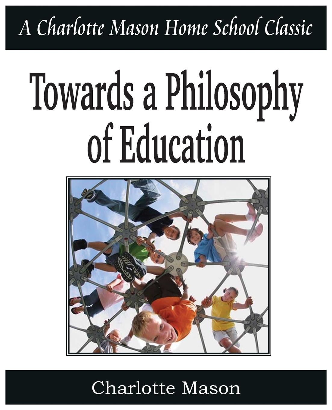 Charlotte Mason Towards a Philosophy of Education. Charlotte Mason Homeschooling Series, Vol. 6 amjad reba perception about ngo contribution towards education
