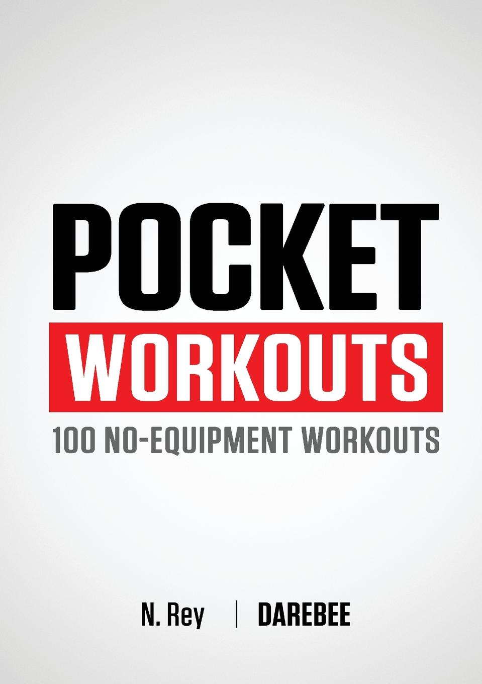 N. Rey Pocket Workouts - 100 no-equipment workouts. Train any time, anywhere without a gym or special equipment