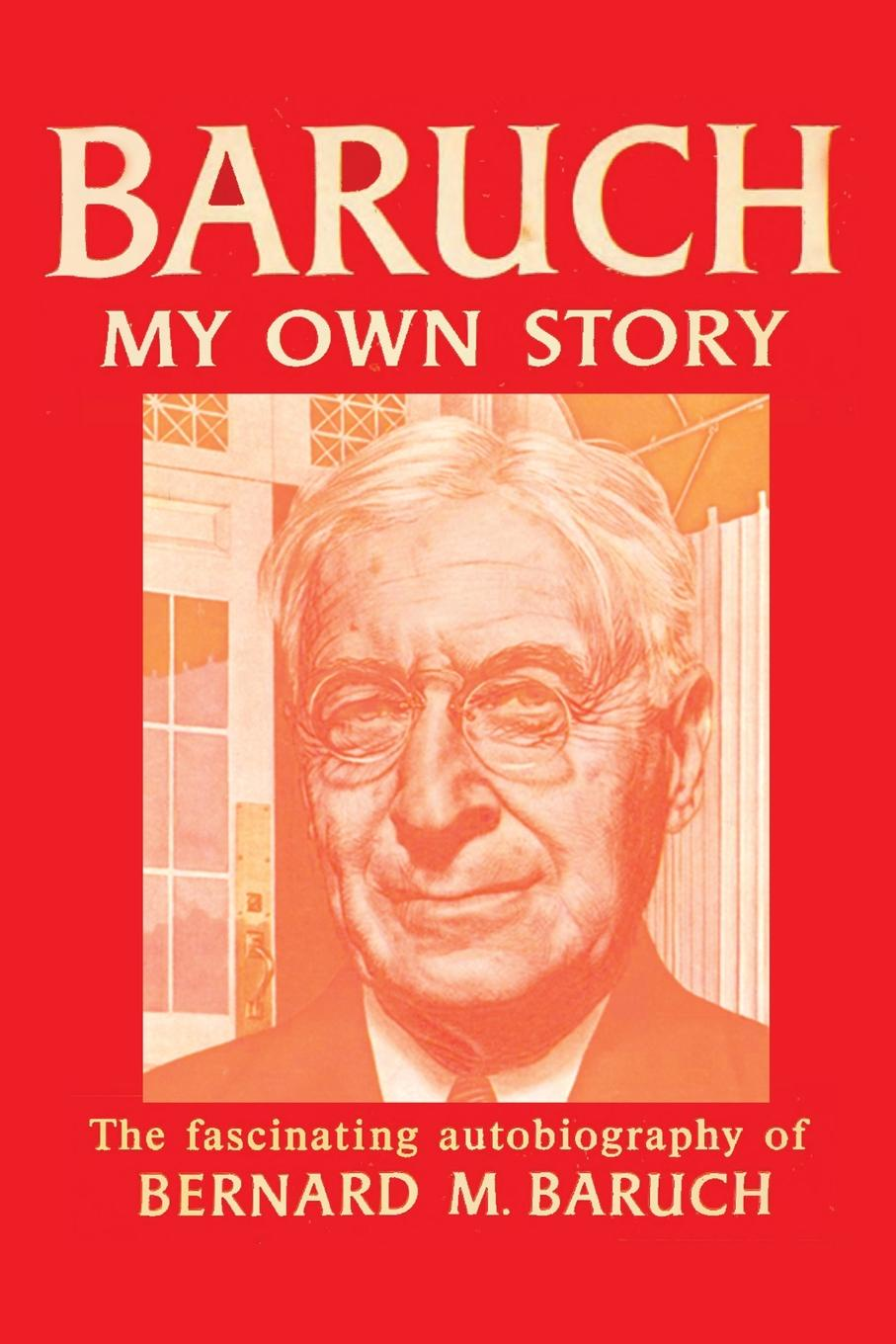 Bernard Baruch Baruch My Own Story simon baruch the principles and practice of hydrotherapy