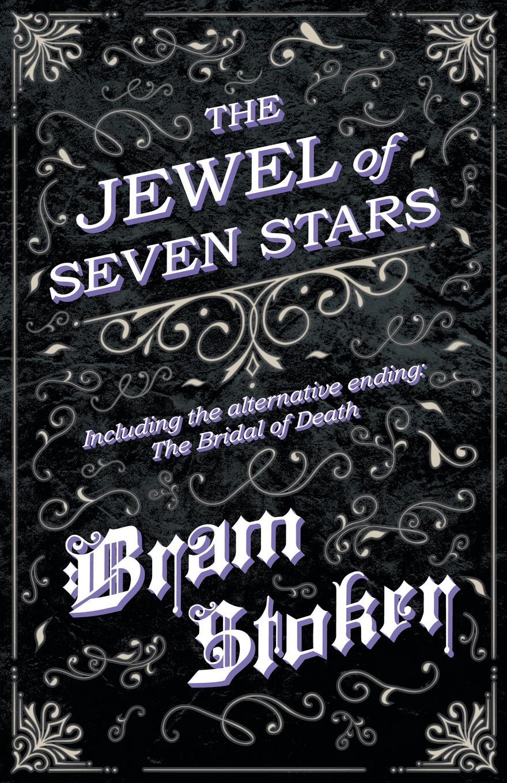 Bram Stoker The Jewel of Seven Stars - Including the Alternative Ending. The Bridal of Death stoker b the jewel of seven stars