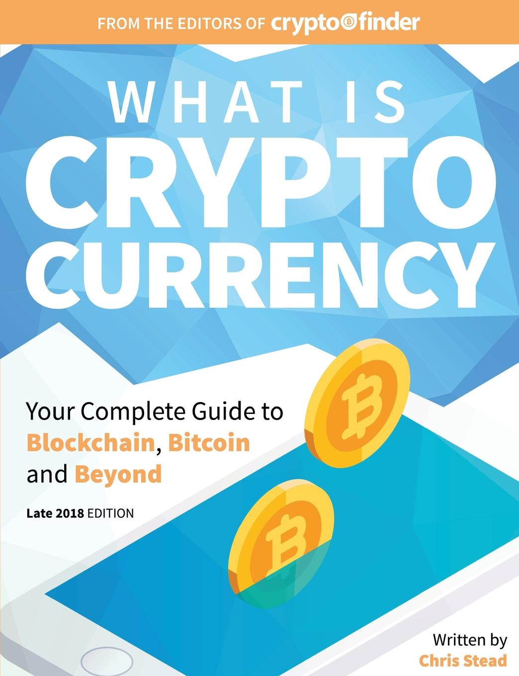 Chris Stead What is Cryptocurrency. Your Complete Guide to Bitcoin, Blockchain and Beyond tiana laurence blockchain for dummies