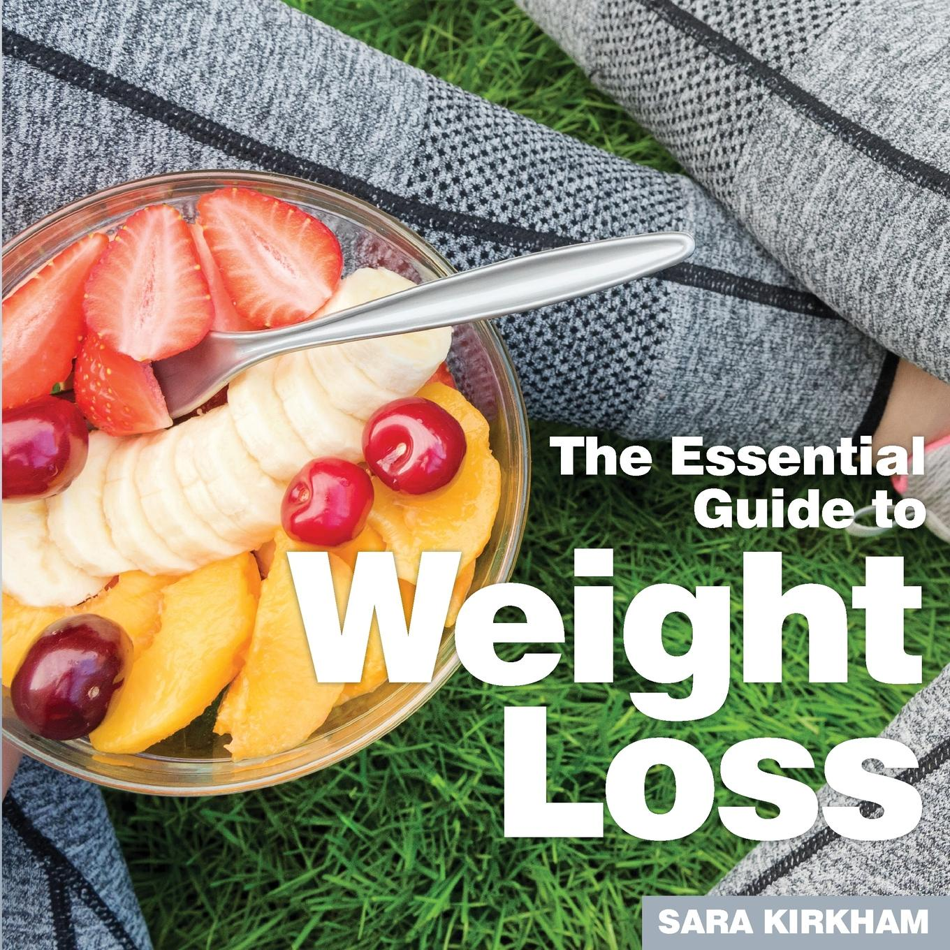 Sara Kirkham Weight Loss. The Essential Guide the patient s guide to weight loss surgery revised edition