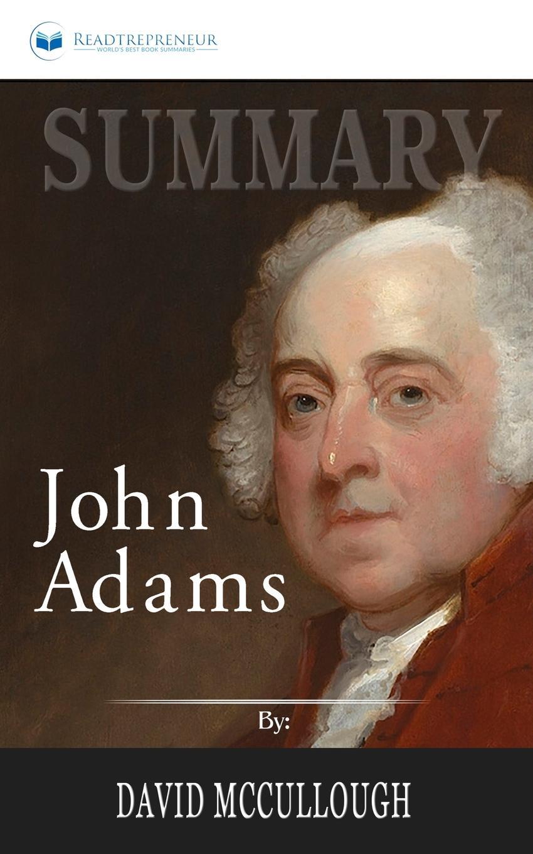 Readtrepreneur Publishing Summary of John Adams by David McCullough john adair john adair s 100 greatest ideas for being a brilliant manager