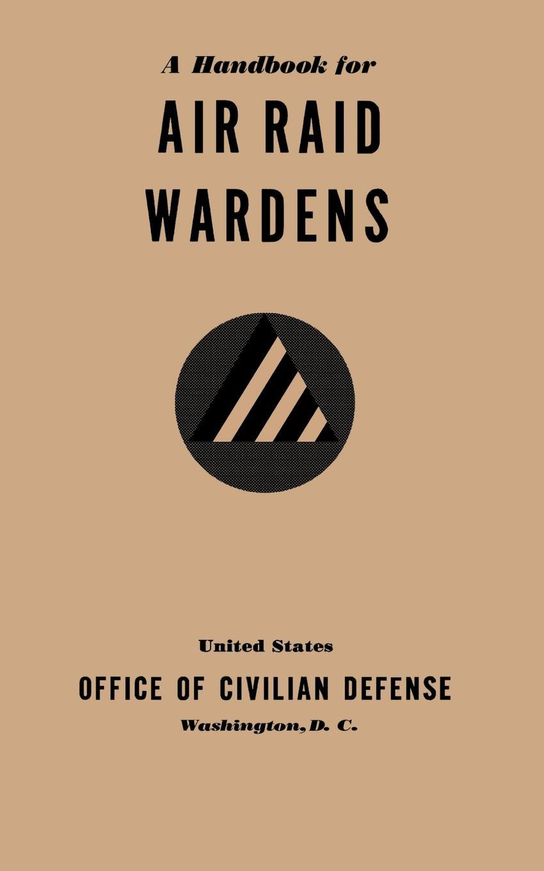Office of Civilian Defense A Handbook for Air Raid Wardens (1941)