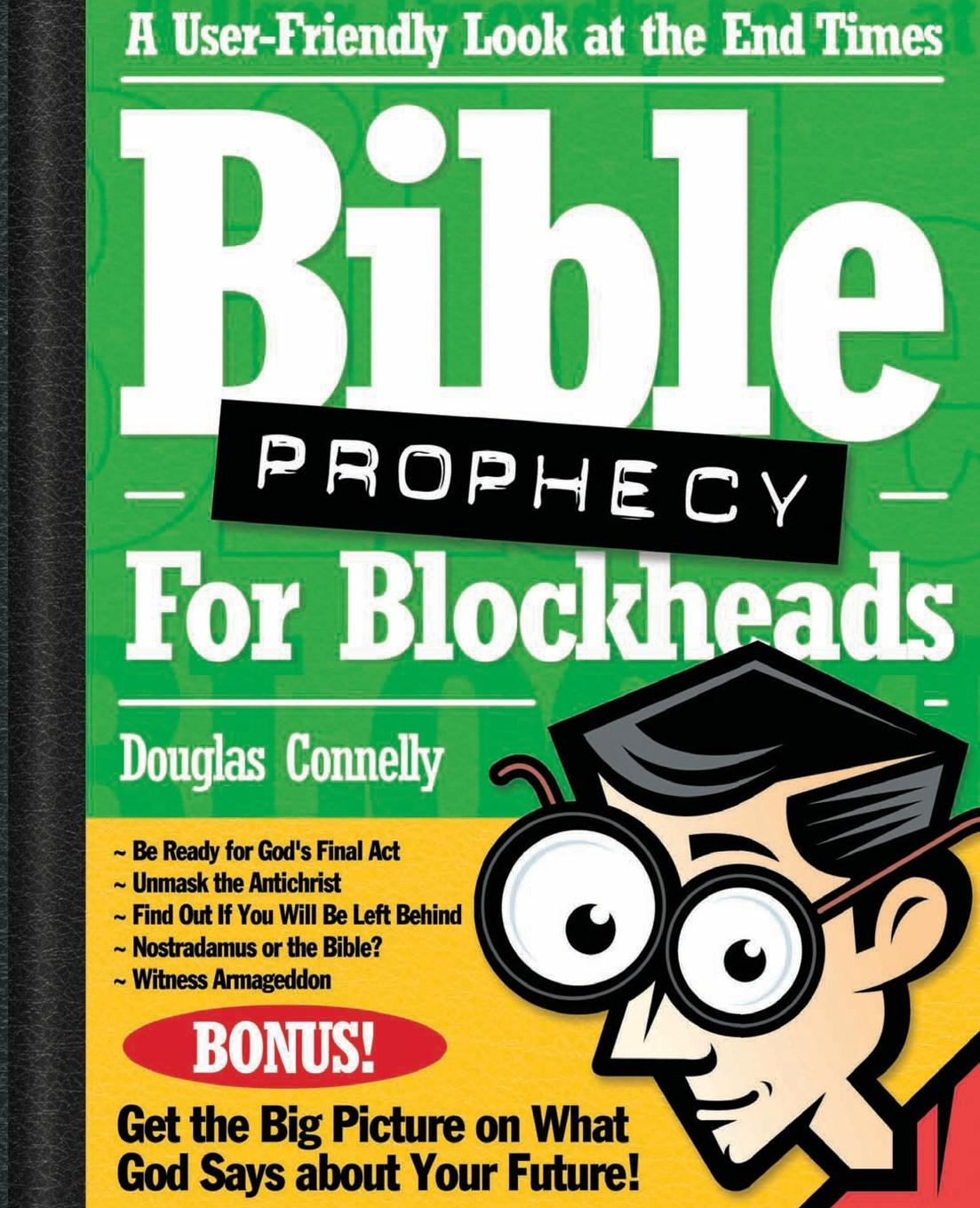 Douglas Connelly Bible Prophecy for Blockheads. A User-Friendly Look at the End Times the end times