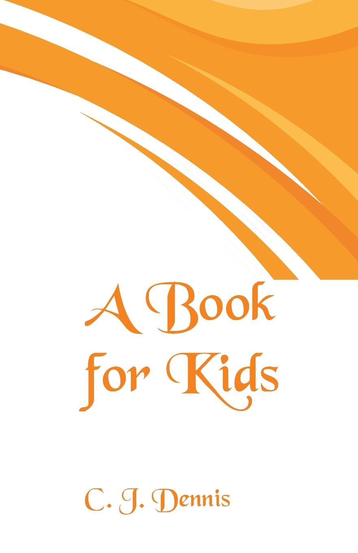 C. J. Dennis A Book for Kids