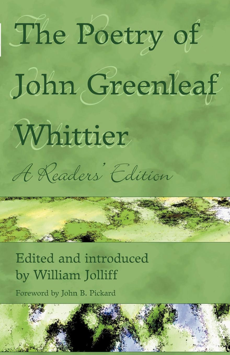 John Greenleaf Whittier The Poetry of John Greenleaf Whittier. A Reader's Edition john adair john adair s 100 greatest ideas for being a brilliant manager